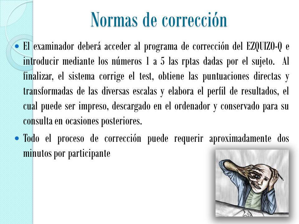 El examinador deberá acceder al programa de corrección del EZQUIZO-Q e introducir mediante los números 1 a 5 las rptas dadas por el sujeto.