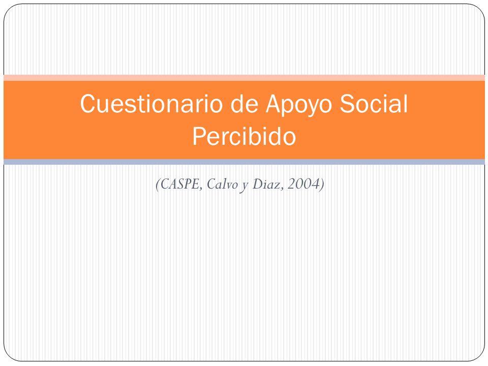 (CASPE, Calvo y Diaz, 2004) Cuestionario de Apoyo Social Percibido