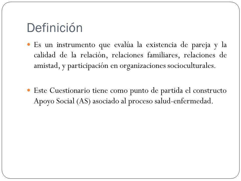 Definición Es un instrumento que evalúa la existencia de pareja y la calidad de la relación, relaciones familiares, relaciones de amistad, y participación en organizaciones socioculturales.