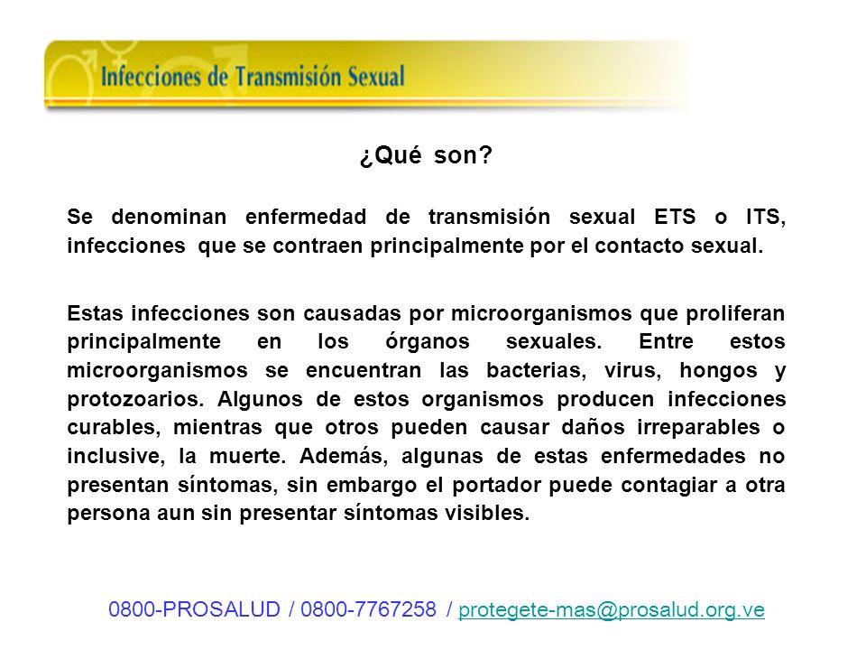 ¿Qué son? Se denominan enfermedad de transmisión sexual ETS o ITS, infecciones que se contraen principalmente por el contacto sexual. Estas infeccione
