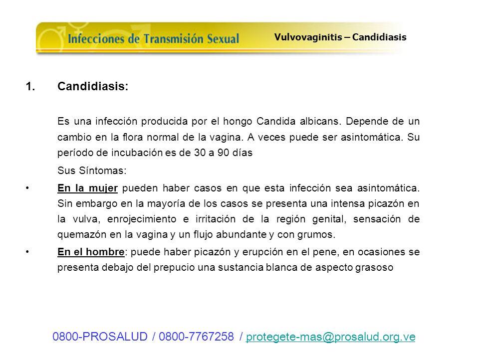 1.Candidiasis: Es una infección producida por el hongo Candida albicans. Depende de un cambio en la flora normal de la vagina. A veces puede ser asint