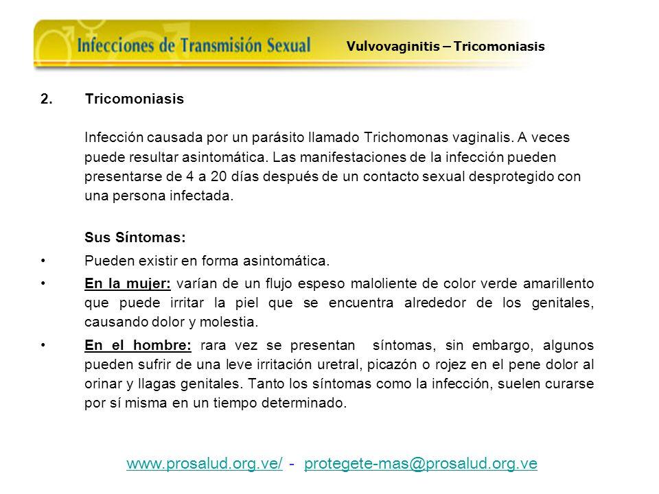 2.Tricomoniasis Infección causada por un parásito llamado Trichomonas vaginalis. A veces puede resultar asintomática. Las manifestaciones de la infecc