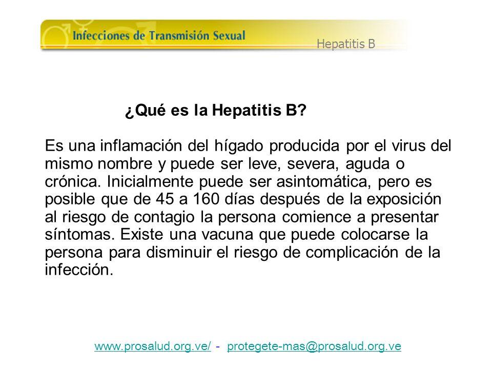 ¿Qué es la Hepatitis B? Es una inflamación del hígado producida por el virus del mismo nombre y puede ser leve, severa, aguda o crónica. Inicialmente