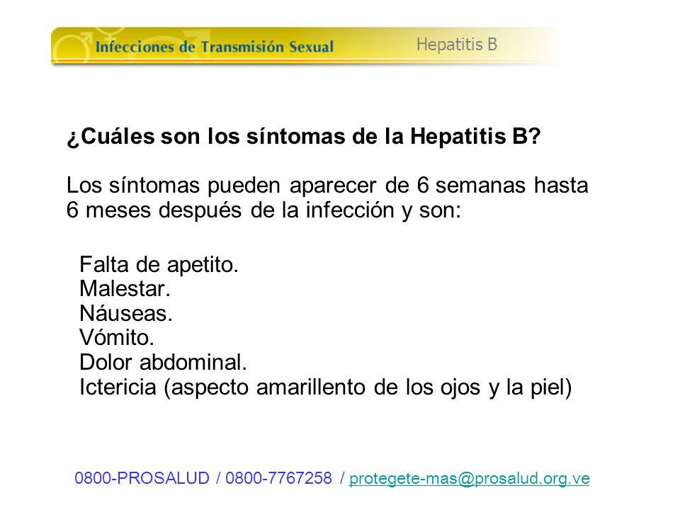 ¿Cuáles son los síntomas de la Hepatitis B? Los síntomas pueden aparecer de 6 semanas hasta 6 meses después de la infección y son: Falta de apetito. M