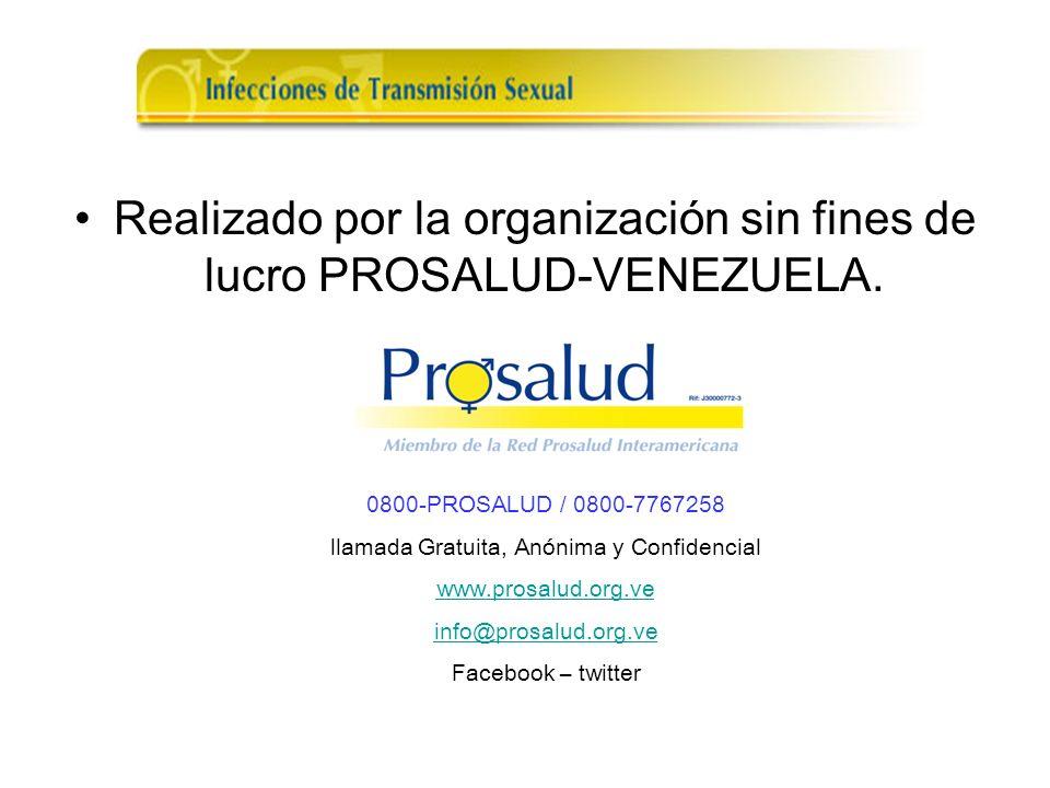 Realizado por la organización sin fines de lucro PROSALUD-VENEZUELA. 0800-PROSALUD / 0800-7767258 llamada Gratuita, Anónima y Confidencial www.prosalu