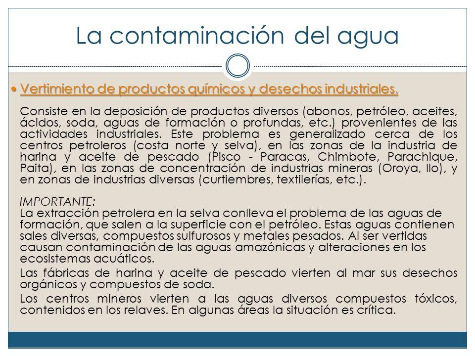 La contaminación del agua Vertimiento de productos químicos y desechos industriales.