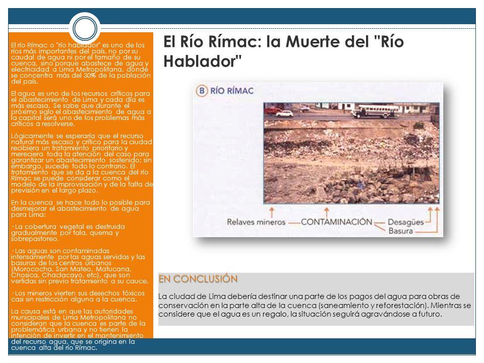 El Río Rímac: la Muerte del Río Hablador El río Rímac o río hablador es uno de los ríos más importantes del país, no por su caudal de agua ni por el tamaño de su cuenca, sino porque abastece de agua y electricidad a Lima Metropolitana, donde se concentra más del 30% de la población del país.