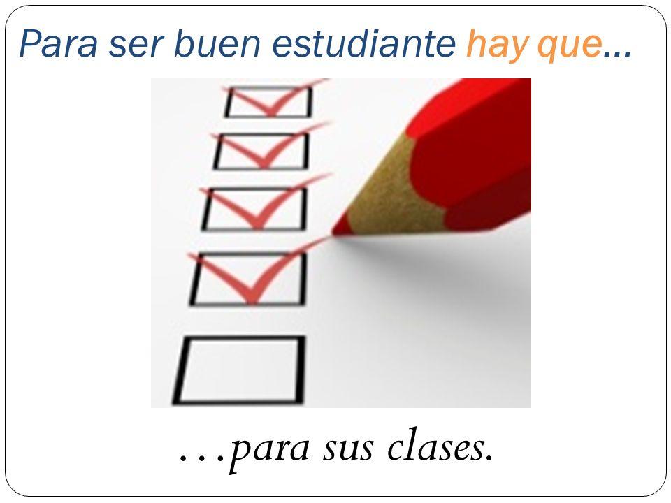 ¿Qué es necesario para ser buen(a) estudiante? --Para ser buen(a) estudiante, hay que _______.
