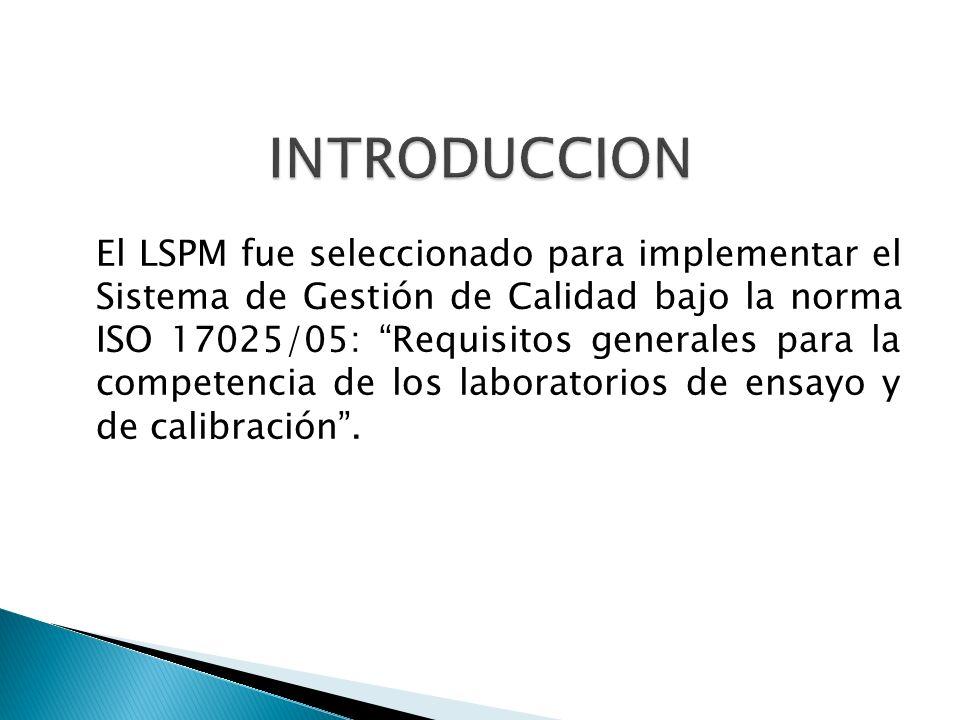 """El LSPM fue seleccionado para implementar el Sistema de Gestión de Calidad bajo la norma ISO 17025/05: """"Requisitos generales para la competencia de lo"""