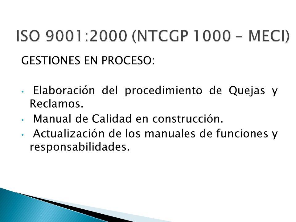 GESTIONES EN PROCESO: Elaboración del procedimiento de Quejas y Reclamos. Manual de Calidad en construcción. Actualización de los manuales de funcione