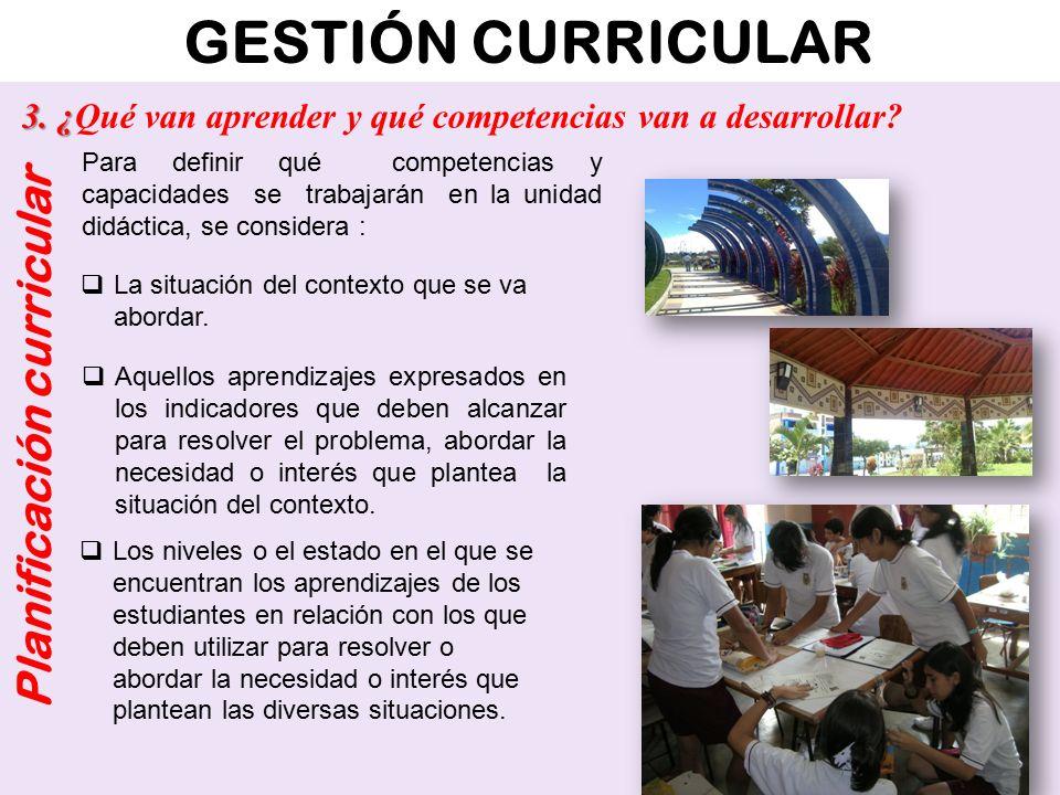 GESTIÓN CURRICULAR Planificación curricular Para definir qué competencias y capacidades se trabajarán en la unidad didáctica, se considera :  La situ