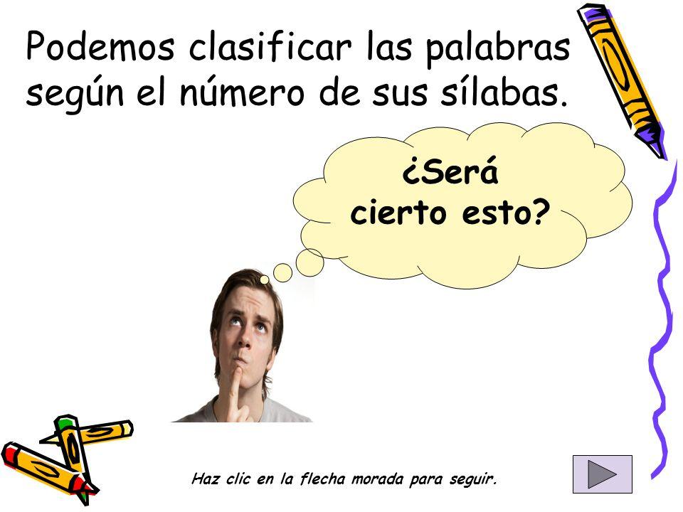 Podemos clasificar las palabras según el número de sus sílabas.