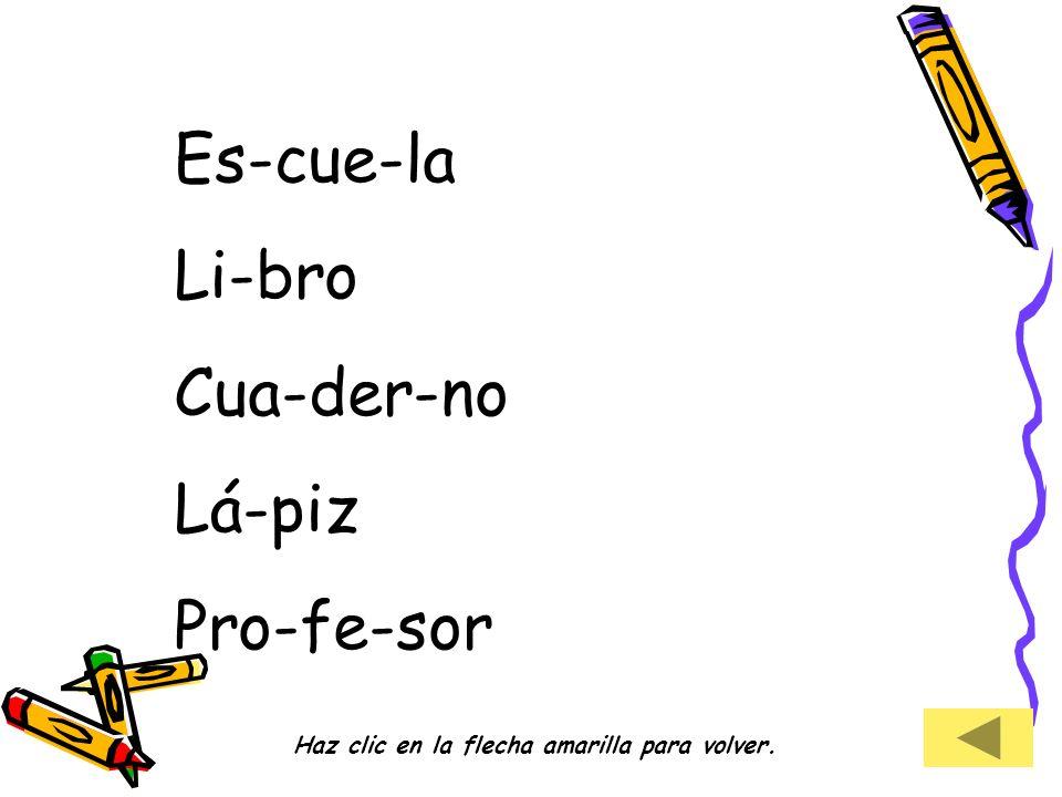Es-cue-la Li-bro Cua-der-no Lá-piz Pro-fe-sor Haz clic en la flecha amarilla para volver.