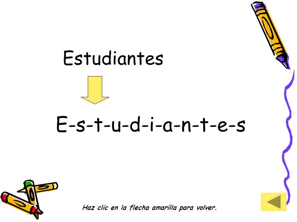 Estudiantes E-s-t-u-d-i-a-n-t-e-s Haz clic en la flecha amarilla para volver.
