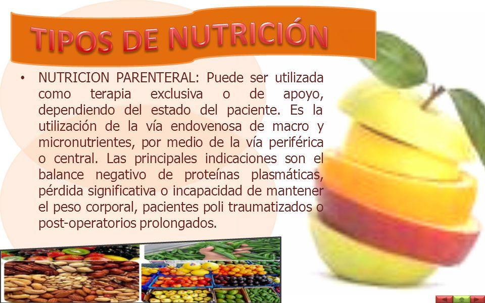 NUTRICION PARENTERAL: Puede ser utilizada como terapia exclusiva o de apoyo, dependiendo del estado del paciente.