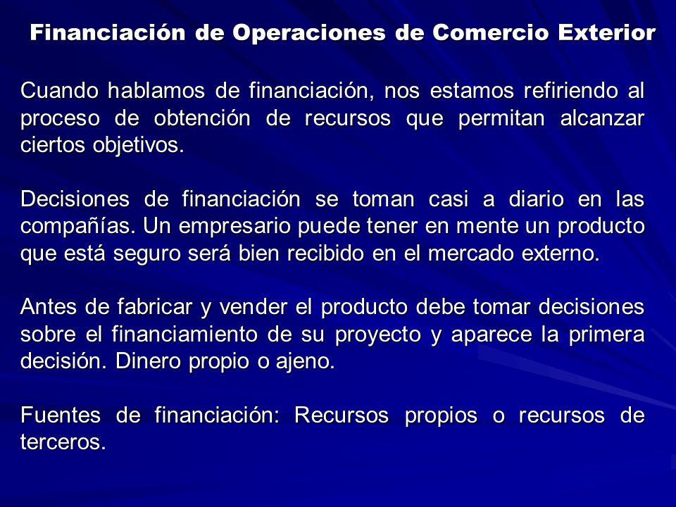 Financiación de Operaciones de Comercio Exterior Financiación de Operaciones de Comercio Exterior Cuando hablamos de financiación, nos estamos refiriendo al proceso de obtención de recursos que permitan alcanzar ciertos objetivos.