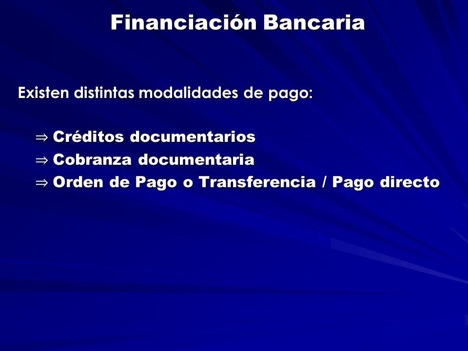 Financiación Bancaria Existen distintas modalidades de pago: ⇒ Créditos documentarios ⇒ Cobranza documentaria ⇒ Orden de Pago o Transferencia / Pago directo