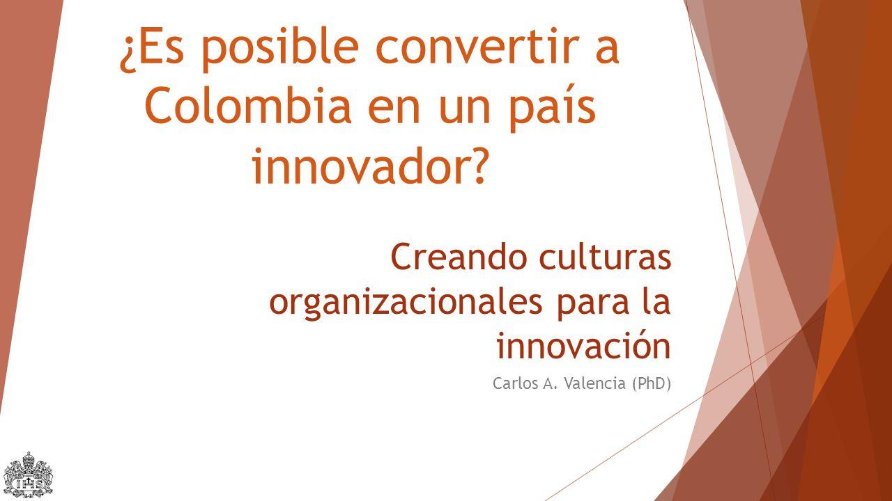 Creando culturas organizacionales para la innovación Carlos A.