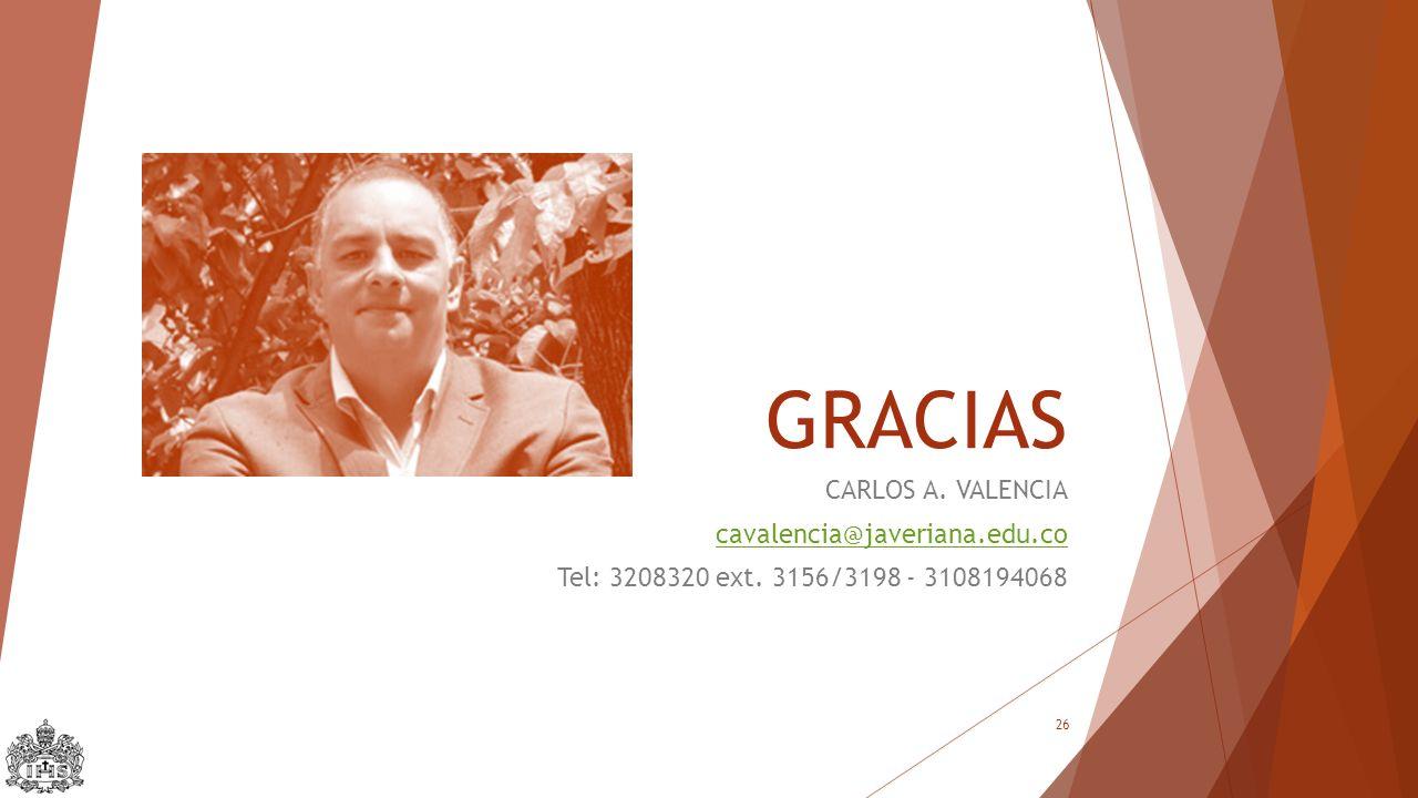 GRACIAS CARLOS A. VALENCIA cavalencia@javeriana.edu.co Tel: 3208320 ext. 3156/3198 - 3108194068 26