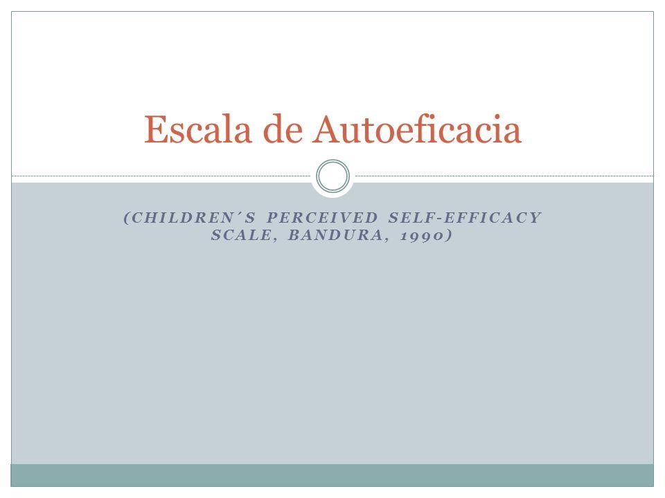 (CHILDREN´S PERCEIVED SELF-EFFICACY SCALE, BANDURA, 1990) Escala de Autoeficacia
