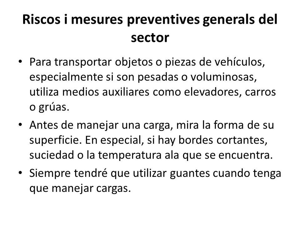 Riscos i mesures preventives generals del sector Para transportar objetos o piezas de vehículos, especialmente si son pesadas o voluminosas, utiliza m