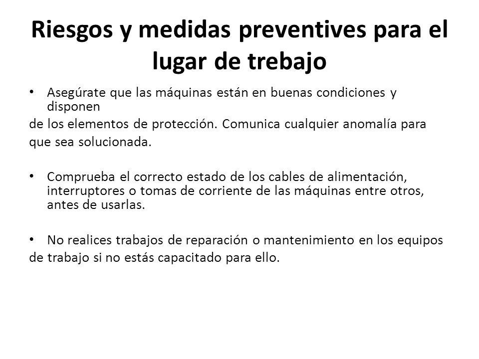 Riesgos y medidas preventives para el lugar de trebajo Asegúrate que las máquinas están en buenas condiciones y disponen de los elementos de protecció