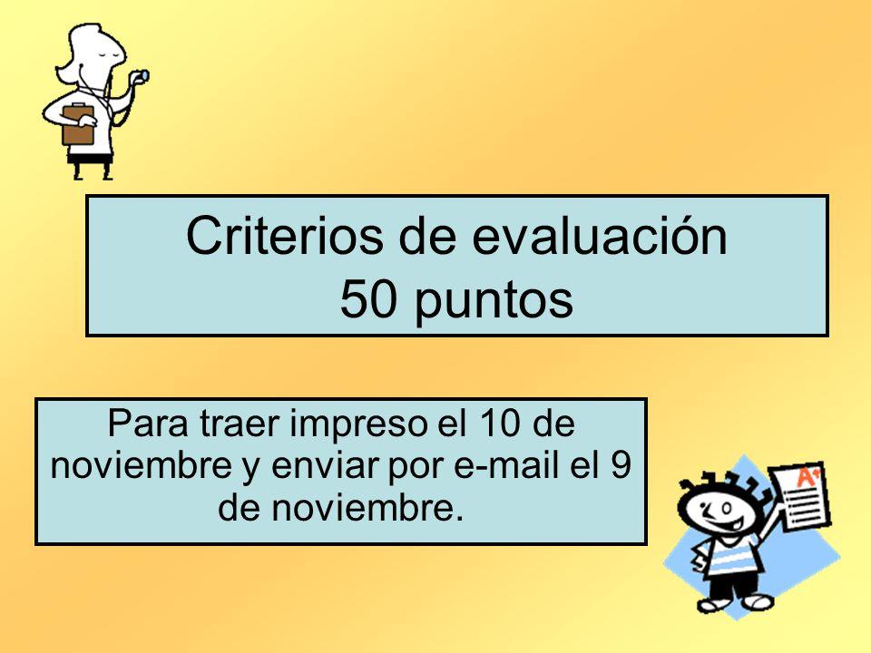 Criterios de evaluación 50 puntos Para traer impreso el 10 de noviembre y enviar por e-mail el 9 de noviembre.