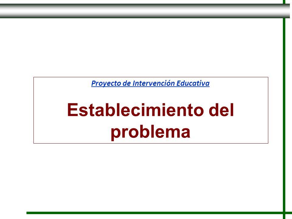 Proyecto de Intervención Educativa Establecimiento del problema