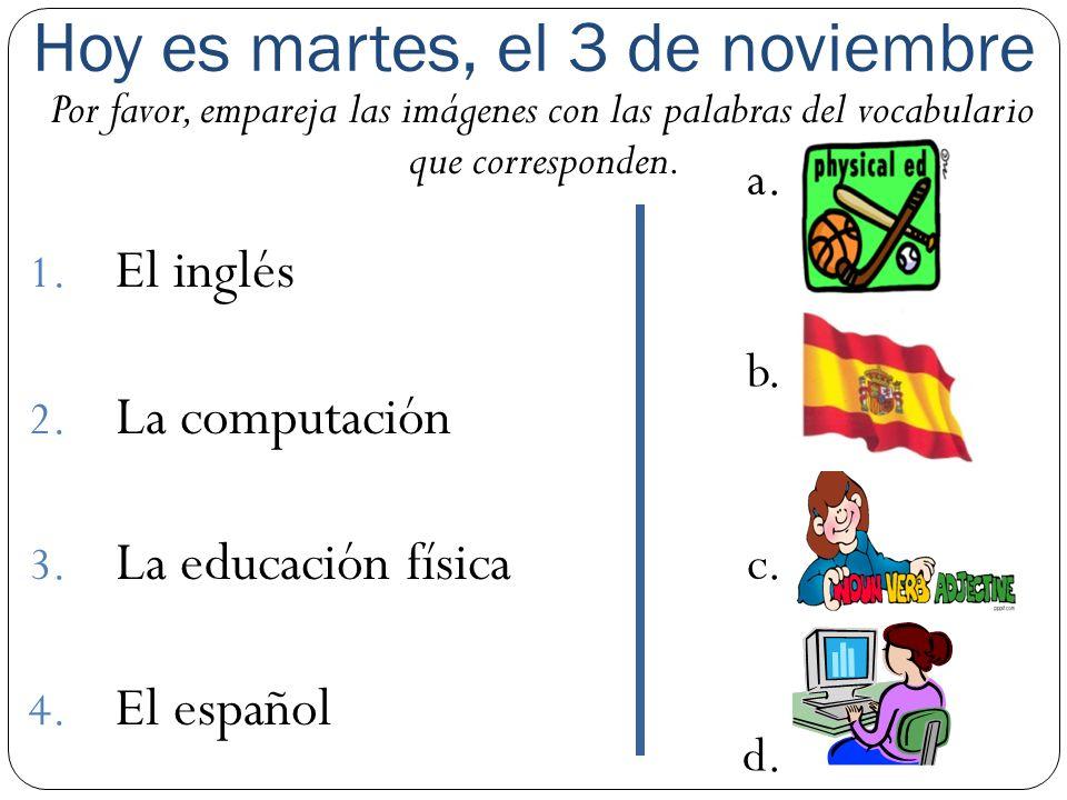 Hoy es martes, el 3 de noviembre Por favor, empareja las imágenes con las palabras del vocabulario que corresponden. 1. El inglés 2. La computación 3.