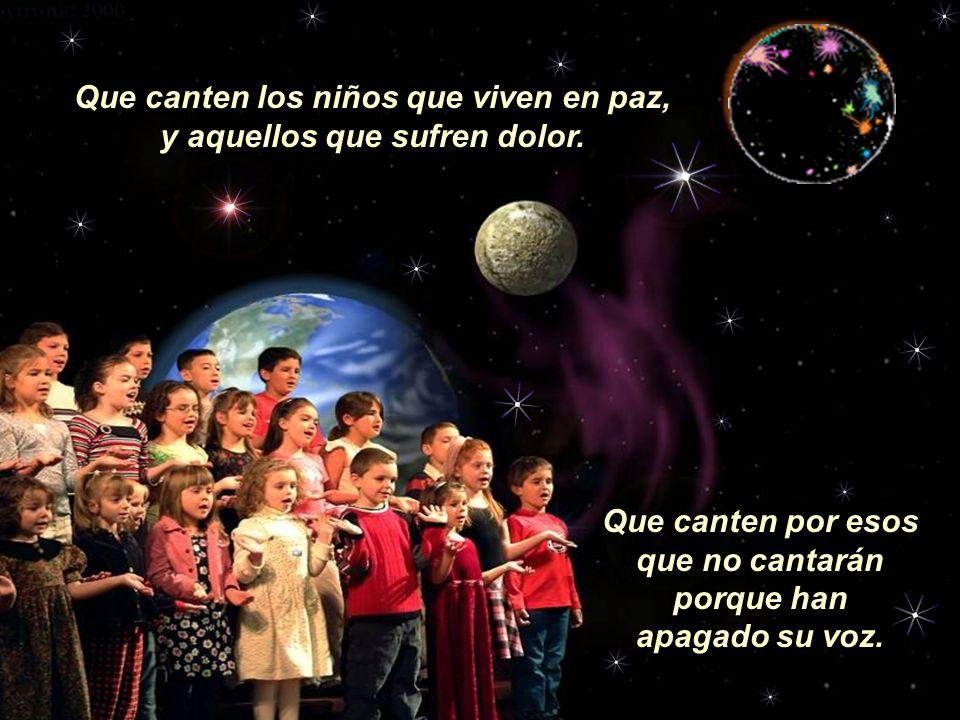 ue los niños, que alcen la voz, que hagan al mundo escuchar. Que canten los niños, que alcen la voz, que hagan al mundo escuchar. Que unan sus voces y
