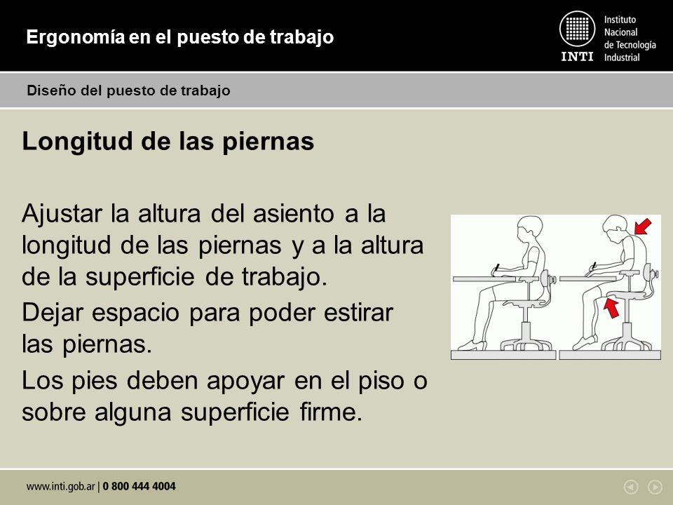 Ergonomía en el puesto de trabajo Diseño del puesto de trabajo Longitud de las piernas Ajustar la altura del asiento a la longitud de las piernas y a