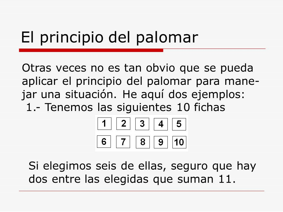 El principio del palomar 2.- Si se marcan en el plano cinco puntos de coordenadas enteras, al menos uno de los segmentos rectilíneos que unen cada dos de los puntos pasará por un punto de coordenadas enteras.