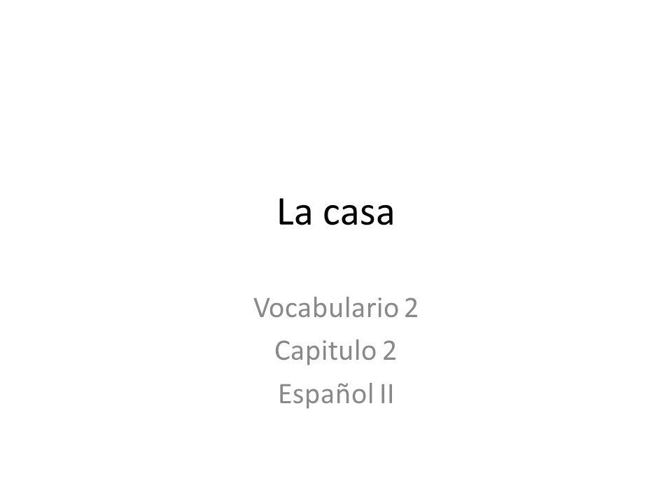 La casa Vocabulario 2 Capitulo 2 Español II