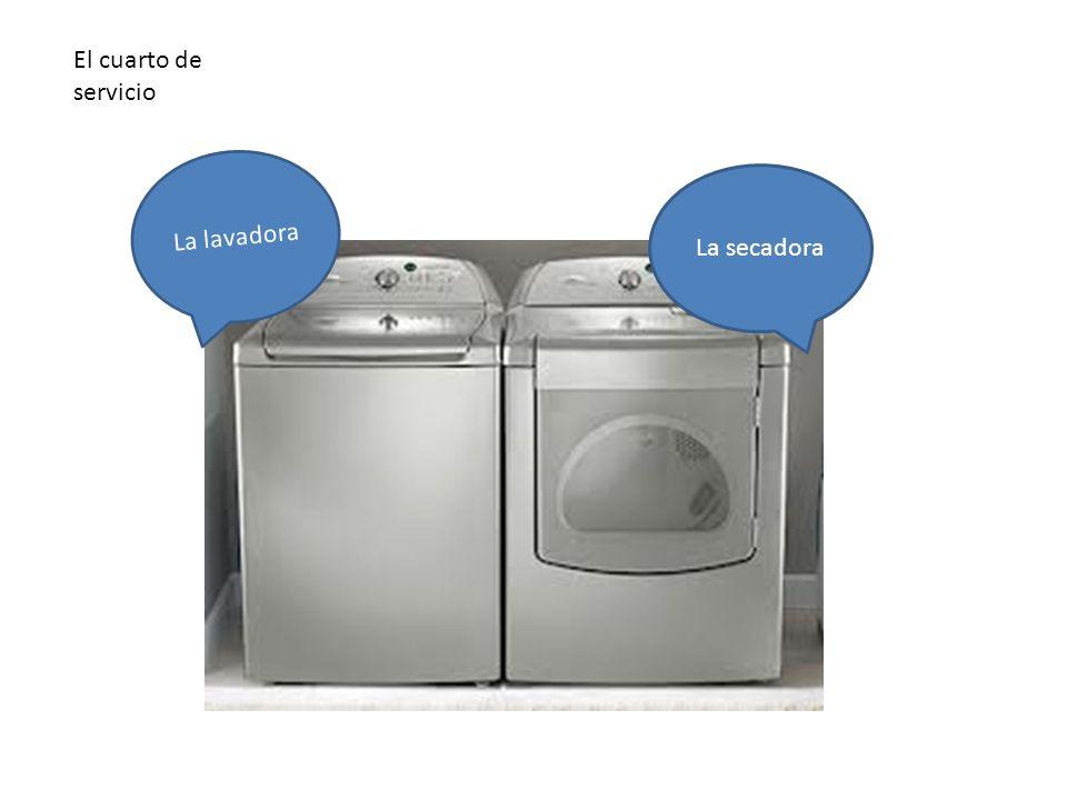 El cuarto de servicio En el cuarto de servicio hay… La secadora La lavadora El cuarto de servicio