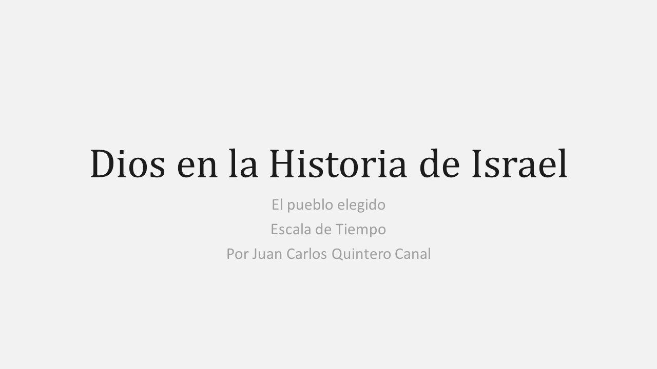 Dios en la Historia de Israel El pueblo elegido Escala de Tiempo Por Juan Carlos Quintero Canal