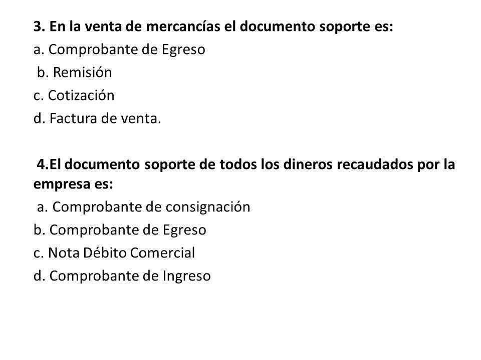 3.En la venta de mercancías el documento soporte es: a.