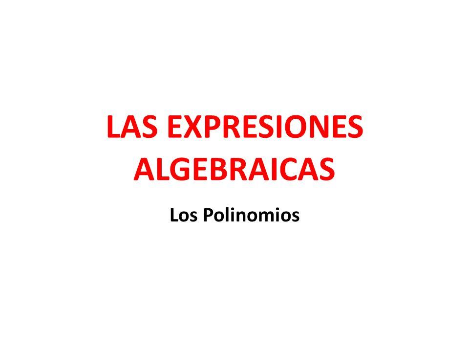 LAS EXPRESIONES ALGEBRAICAS Los Polinomios