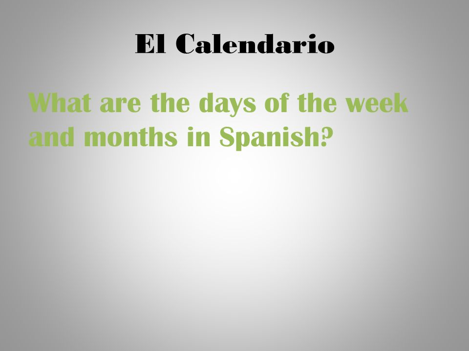 What are the days of the week and months in Spanish?
