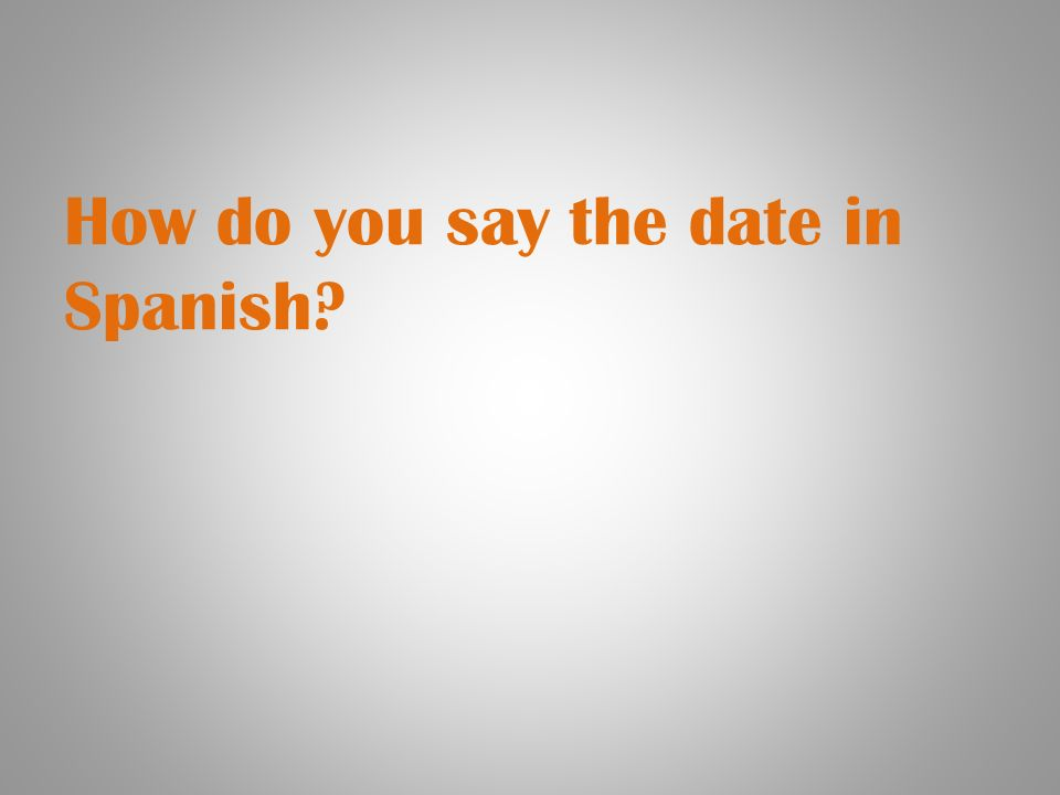 How do you say the date in Spanish?