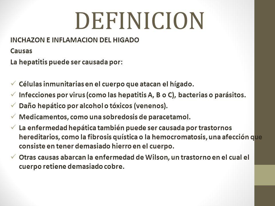 DEFINICION INCHAZON E INFLAMACION DEL HIGADO Causas La hepatitis puede ser causada por: Células inmunitarias en el cuerpo que atacan el hígado.