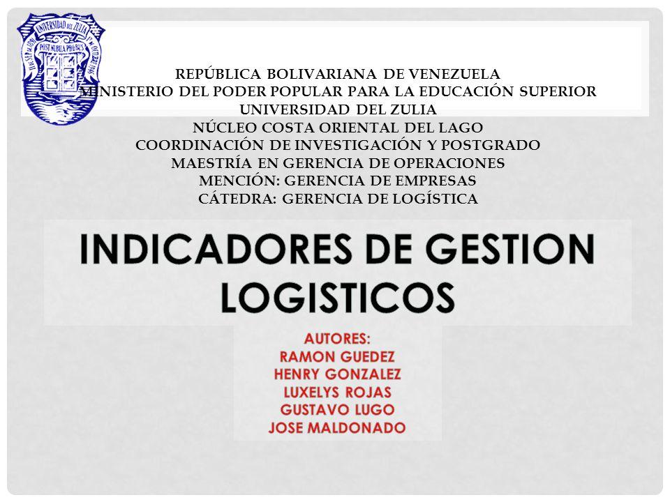 REPÚBLICA BOLIVARIANA DE VENEZUELA MINISTERIO DEL PODER POPULAR PARA LA EDUCACIÓN SUPERIOR UNIVERSIDAD DEL ZULIA NÚCLEO COSTA ORIENTAL DEL LAGO COORDINACIÓN DE INVESTIGACIÓN Y POSTGRADO MAESTRÍA EN GERENCIA DE OPERACIONES MENCIÓN: GERENCIA DE EMPRESAS CÁTEDRA: GERENCIA DE LOGÍSTICA