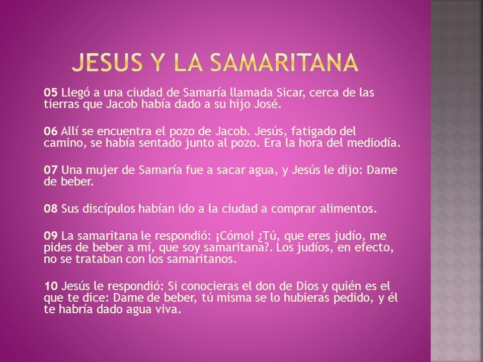 05 Llegó a una ciudad de Samaría llamada Sicar, cerca de las tierras que Jacob había dado a su hijo José.