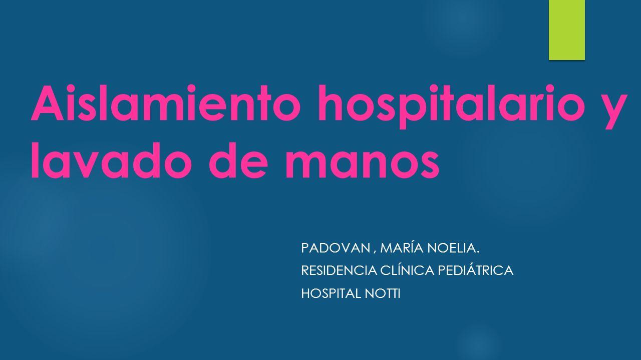 Aislamiento hospitalario y lavado de manos PADOVAN, MARÍA NOELIA.