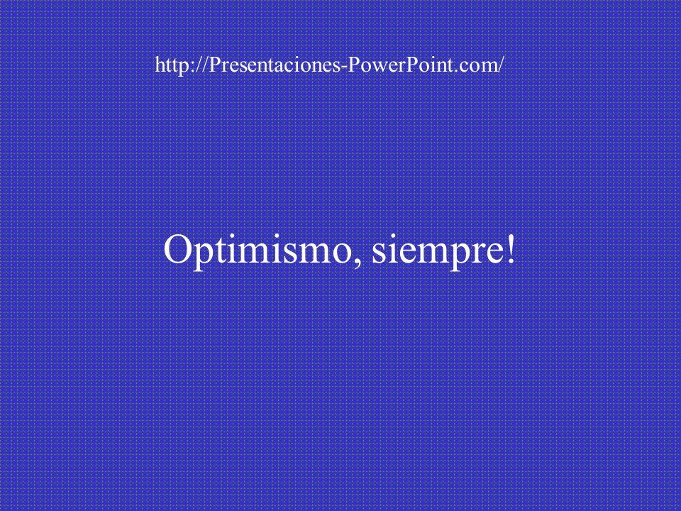 Optimismo, siempre! http://Presentaciones-PowerPoint.com/