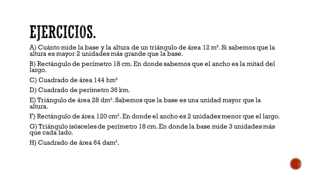 A) Cuánto mide la base y la altura de un triángulo de área 12 m².