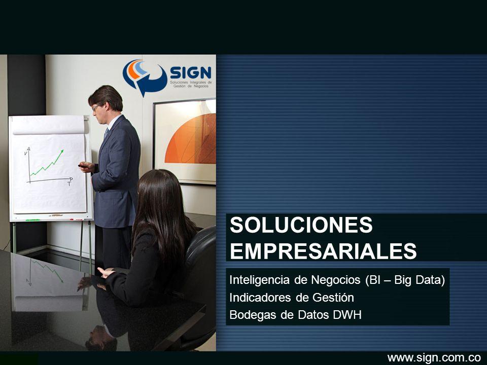 SOLUCIONES EMPRESARIALES Inteligencia de Negocios (BI – Big Data) Indicadores de Gestión Bodegas de Datos DWH www.sign.com.co