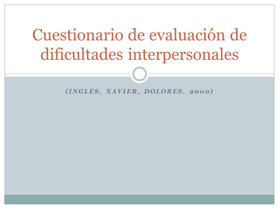 (INGLES, XAVIER, DOLORES, 2000) Cuestionario de evaluación de dificultades interpersonales