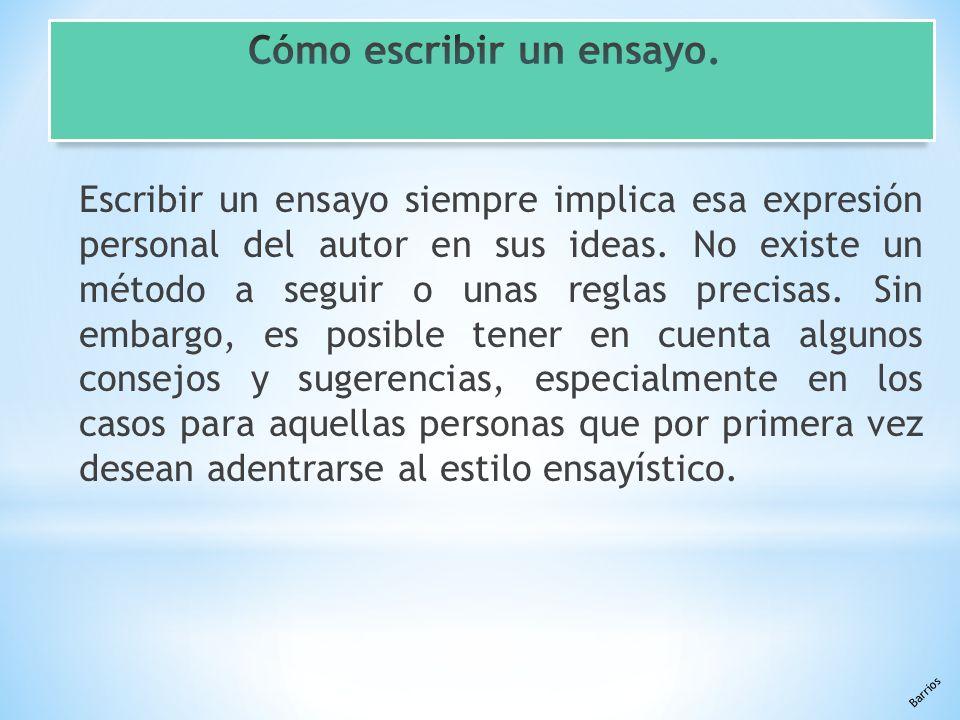 Barrios Escribir un ensayo siempre implica esa expresión personal del autor en sus ideas.