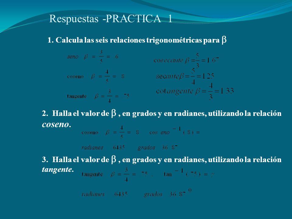 Respuestas -PRACTICA 1 1.Calcula las seis relaciones trigonométricas para  2.