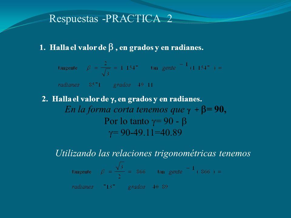Respuestas -PRACTICA 2 1.Halla el valor de , en grados y en radianes.